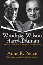 Woodrow Wilson and Harry Truman Mission and Power in American Foreign Policy