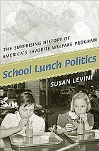 School lunch politics : the surprising history of America's favorite welfare program