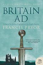 Britain A.D : a quest for Arthur, England, and the Anglo-Saxons