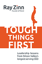 Tough things first : leadership lessons from Silicon Valley's longest serving CEO