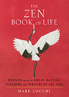 The Zen book of life : wisdom from the great masters, teachers, and writers of all time