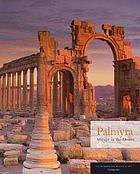Palmyra : mirage in the desert