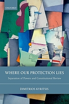 Where our protection lies : separation of powers and constitutional review