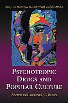 Psychotropic drugs and popular culture : essays on medicine, mental health and the media