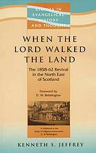 When the Lord walked the land : the 1858-62 revival in the North East of Scotland