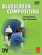 Bluescreen compositing : a practical guide for video & moviemaking