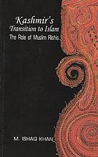 Kashmir's transition to Islam : the role of Muslim Rishis, fifteenth to eighteenth century