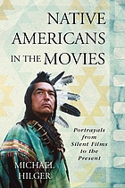 Native Americans in the movies : portrayals from silent films to the present
