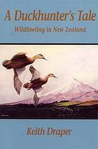 A duckhunter's tale : wildfowling in New Zealand