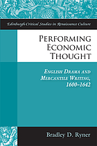 Performing economic thought - english drama and mercantile writing 1600-164.