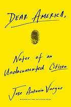 Dear America : Notes of an Undocumented Citizen.