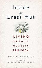 Inside the grass hut : living Shitou's classic Zen poem