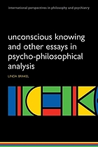 Unconscious knowing and other essays in psycho-philosophical analysis