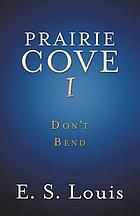 PRAIRIE COVE I : don't bend.