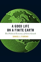 A good life on a finite earth : the political economy of green growth