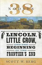 38 nooses : Lincoln, Little Crow, and the beginning of the frontier's end