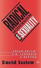 Radical modernism and sexuality : Freud, Reich, D.H. Lawrence and beyond