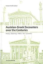 Austrian-Greek encounters over the centuries : history, diplomacy, politics, arts, economics