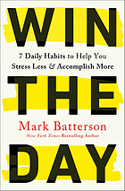 Book cover for Win the day : 7 daily habits to help you stress less & accomplish more by Mark Batterson