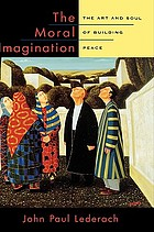 The Moral imagination : the art and soul of building peace