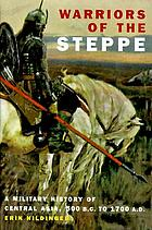 Warriors of the Steppe : a military history of Central Asia, 500 B.C. to 1700 A.D.