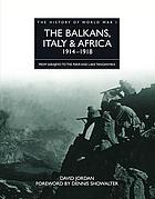 The Balkans, Italy & Africa 1914-1918 : from Sarajevo to the Piave and Lake Tanganyika