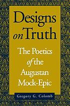Designs on truth : the poetics of the Augustan mock-epic