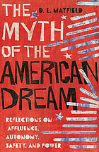 Book cover. The myth of the American dream : reflections on affluence, autonomy, safety, and power
