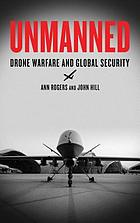 Unmanned : drone warfare and global security