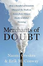 Merchants of Doubt : How a Handful of Scientists Obscured the Truth on Issues from Tobacco Smoke to Global Warming.