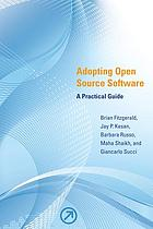 Adopting open source software : a practical guide