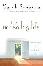 The not so big life : making room for what really matters