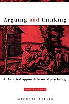 Arguing and thinking : a rhetorical approach to social psychology