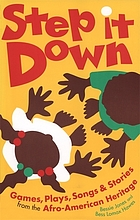 Step it down : games, plays, songs, and stories from the African-American heritage