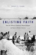 Enlisting faith : how the military chaplaincy shaped religion and state in modern America