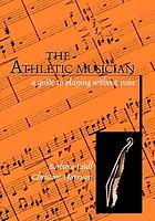 The athletic musician : a guide to playing without pain