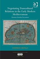 Negotiating transcultural relations in the early modern Mediterranean : Ottoman-Venetian encounters