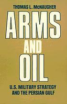 Arms and oil : U.S. military strategy and the Persian Gulf