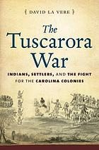 The Tuscarora War : Indians, settlers, and the fight for the Carolina colonies