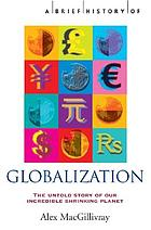 A brief history of globalization: the untold story of our incredible shrinking planet