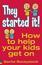 They started it! : how to help your kids get along