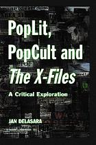 PopLit, PopCult, and the X-files : critical exploration