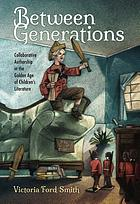 Between generations : collaborative authorship in the golden age of children's literature