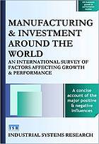 Manufacturing and investment around the world : an international survey of factors affecting growth and performance.