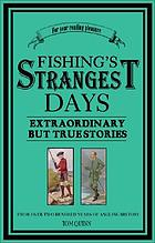 Fishing's strangest days : extraordinary but true stories from over two hundred years of angling history