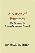 A nation of extremes : the pioneers in twentieth century Ireland