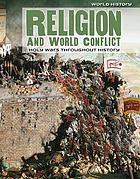 Religion and world conflict : holy wars throughout history