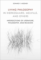 Living philosophy in Kierkegaard, Melville, and others : intersections of literature, philosophy, and religion