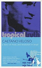 Tropical truth a story of music and revolution in Brazil