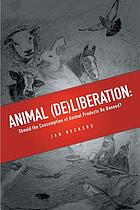 Animal (de)liberation : should the consumption of animal products be banned?